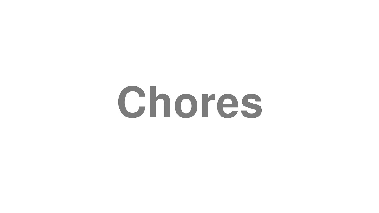 """How to pronounce """"Chores"""" [Video]"""