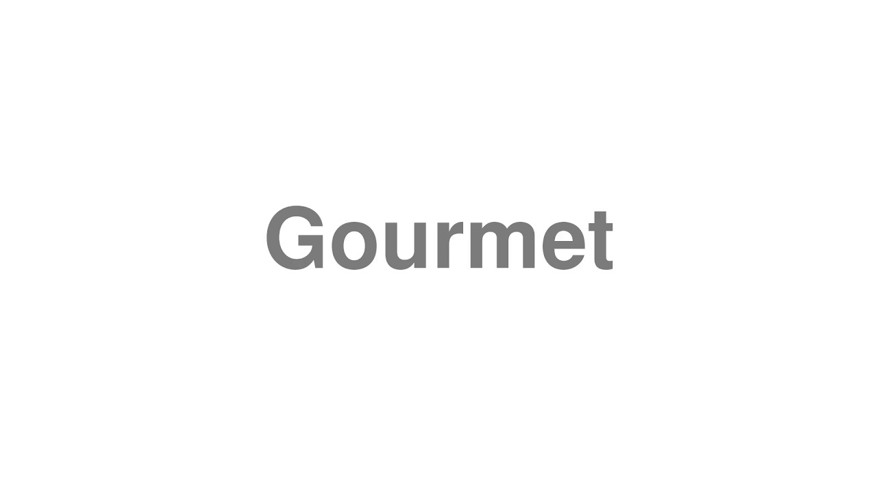 """How to pronounce """"Gourmet"""" [Video]"""