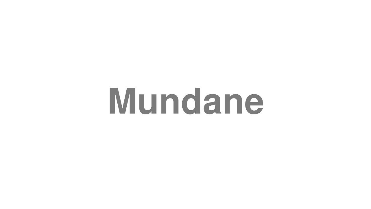 "How to pronounce ""Mundane"" [Video]"