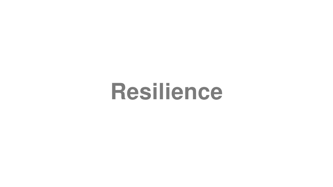 """How to pronounce """"Resilience"""" [Video]"""